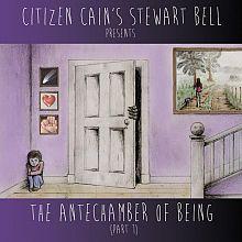 The Antechamber Of Being (Part 1) - Citizen Cain's Stewart Bell